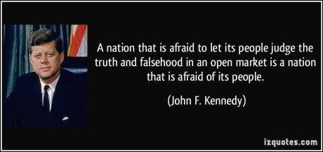 quote-a-nation-that-is-afraid-to-let-its-people-judge-the-truth-and-falsehood-in-an-open-market-is-a-john-f-kennedy-100676